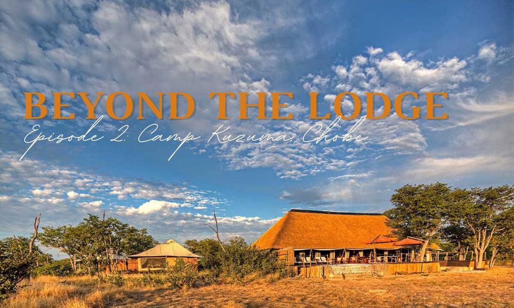 Beyond the Lodge Camp Kuzuma